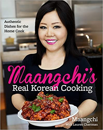 Maangchi's Real Korean Cooking: Authentic Dishes for the Home Cook.