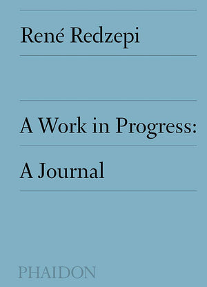 Rene Redzepi. A Work in Progress: A Journal