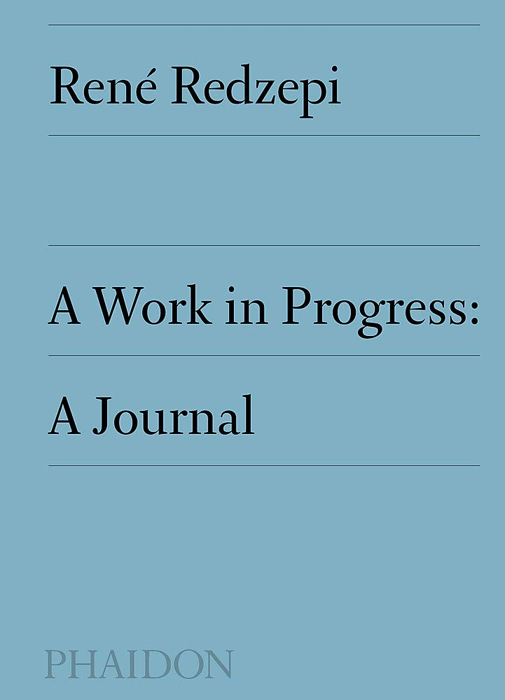 (Professional) Rene Redzepi. A Work in Progress: A Journal