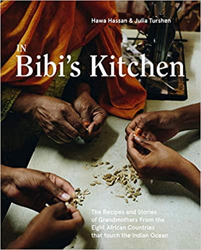 PRE-ORDER! Hawa Hassan and Julia Turshen. In Bibi's Kitchen: The Recipes and Stories of Grandmothers from the Eight African Countries that Touch the Indian Ocean. Expected: October 2020.