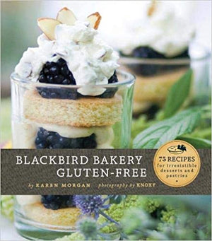 Karen Morgan. Blackbird Bakery Gluten-Free: 75 Recipes for Irresistible Gluten-Free Desserts and Pastries.