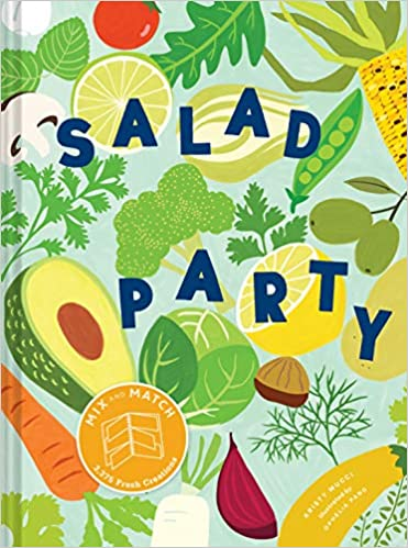 Kristy Mucci. Salad Party: Mix and Match to Make 3,375 Fresh Creations.