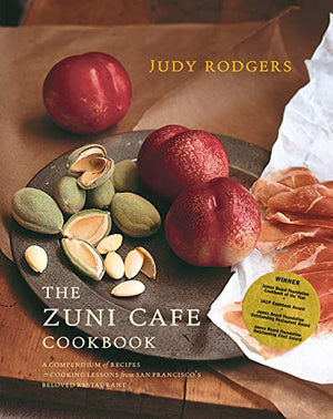 Judy Rodgers. The Zuni Cafe Cookbook: A Compendium of Recipes and Cooking Lessons from San Francisco's Beloved Restaurant.