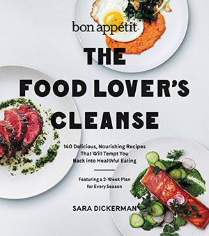 Sara Dickerman. Bon Appetit: The Food Lover's Cleanse: 140 Delicious, Nourishing Recipes That Will Tempt You Back into Healthful Eating.