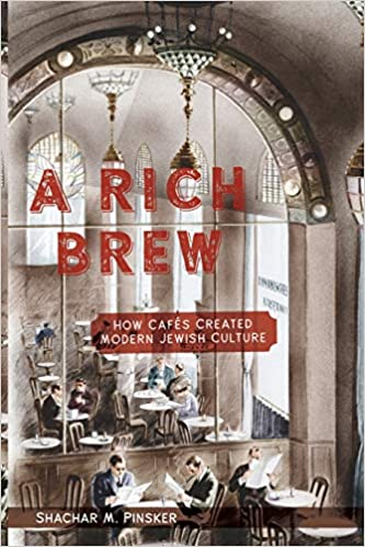 Shachar M. Pinsker. A Rich Brew: How Cafés Created Modern Jewish Culture.