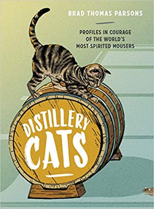 Brad Thomas Parsons. Distillery Cats: Profiles in Courage of the World's Most Spirited Mousers.