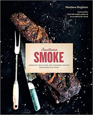 (Barbecue) Matthew Register. Southern Smoke: Barbecue, Traditions, and Treasured Recipes Reimagined for Today.