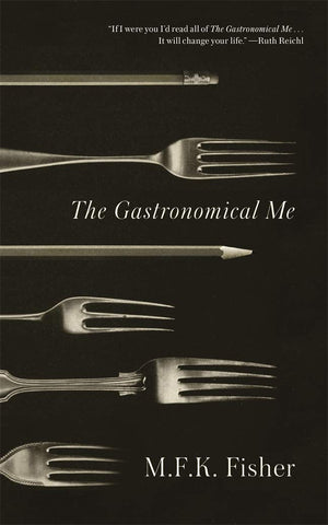 M.F.K. Fisher. The Gastronomical Me
