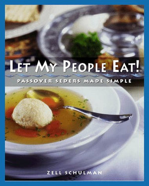 Zell Schulman. Let My People Eat!: Passover Seders Made Simple