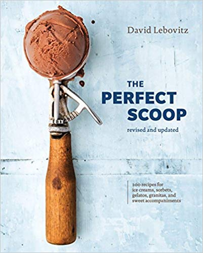 David Lebovitz. The Perfect Scoop, Revised and Updated: 200 Recipes for Ice Creams, Sorbets, Gelatos, Granitas, and Sweet Accompaniments