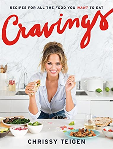 Chrissy Teigen. Cravings: Recipes for All the Food You Want to Eat: A Cookbook
