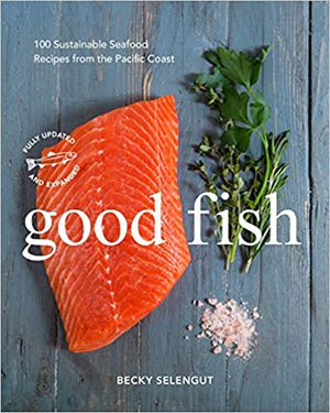 Becky Selengut. Good Fish: 100 Sustainable Seafood Recipes from the Pacific Coast.