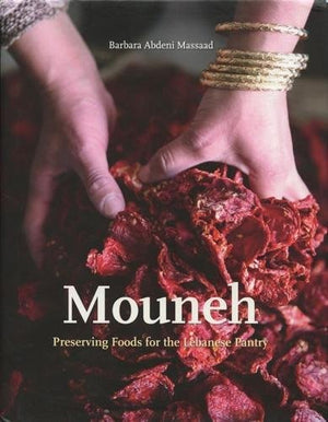 (Preserving) Barbara Abdeni Massaad. Mouneh: Preserving Foods for the Lebanese Pantry
