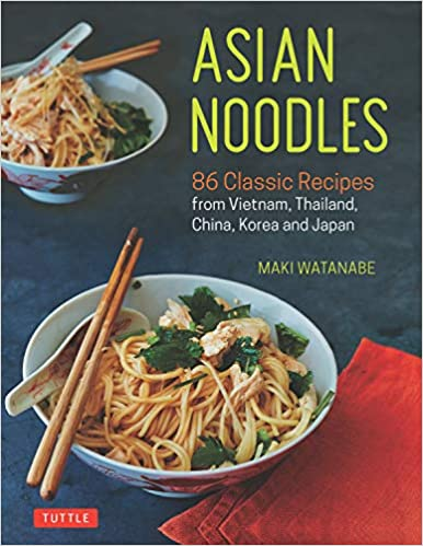Maki Watanabe.Asian Noodles: 86 Classic Recipes from Vietnam, Thailand, China, Korea and Japan.