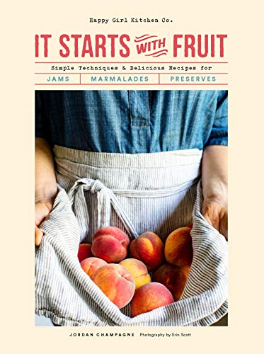Jordan Champagne. It Starts with Fruit: Simple Techniques and Delicious Recipes for Jams, Marmalades, and Preserves. Signed!