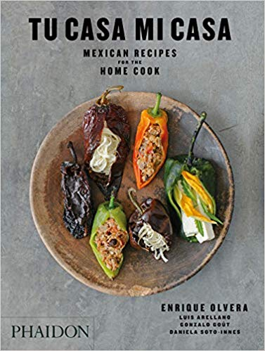 (Mexican) Enrique Olvera, Luis Arellano, Gonzalo Gout, and Daniela Soto-Ines. Tu Casa Mi Casa: Mexican Recipes for the Home Cook.