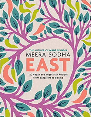 PRE-ORDER! Meera Sodha. East : 120 Vegan and Vegetarian Recipes from Bangalore to Beijing (US Edition). EXPECTED: OCTOBER 2020.