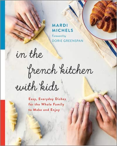 (Children's) Mardi Michels. In the French Kitchen with Kids: Easy, Everyday Dishes for the Whole Family to Make and Enjoy.