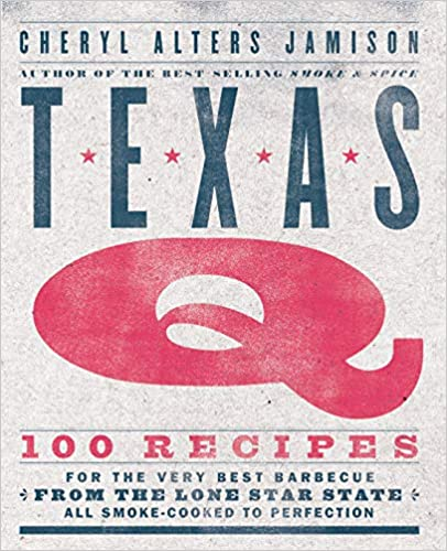 Cheryl Jamison. Texas Q: 100 Recipes for the Very Best Barbecue from the Lone Star State, All Smoke-Cooked to Perfection.