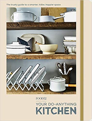 PRE-ORDER! FOOD52. Your Do-Anything Kitchen: The Trusty Guide to a Smarter, Tidier, Happier Space. Expected: September 2020.