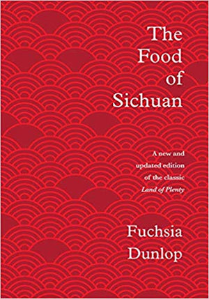 Fuchsia Dunlop. The Food of Sichuan.