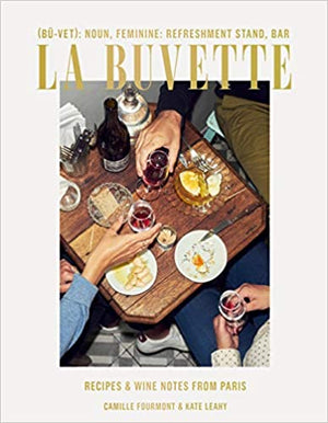 Pre-Order! Camille Fourmont and Kate Leahy. La Buvette: Recipes and Wine Notes from Paris. Expected: July 2020.