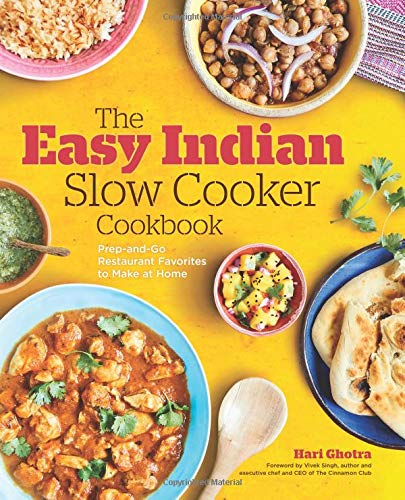 (Slow Cooker) Hari Ghotra. The Easy Indian Slow Cooker Cookbook: Prep-and-Go Restaurant Favorites to Make at Home.