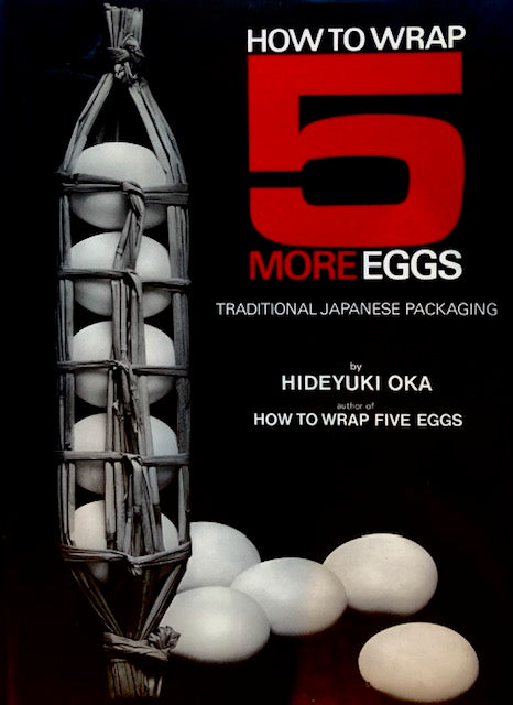 (Japanese) Oka, Hideyuki. How to Wrap 5 More Eggs: Traditional Japanese Packaging.