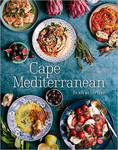 Ilse van der Merwe. Cape Mediterranean: The Way We Love to Eat.