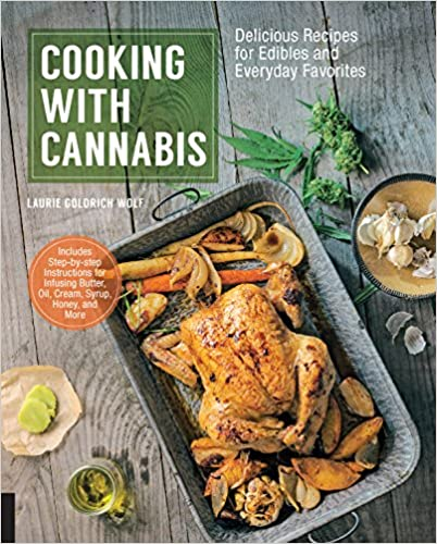 (Cannabis) Laurie Wolf. Cooking with Cannabis: Delicious Recipes for Edibles and Everyday Favorites.