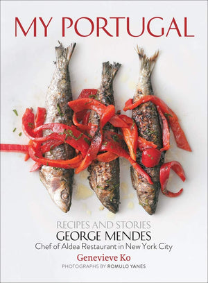 George Mendes. My Portugal: Recipes and Stories.