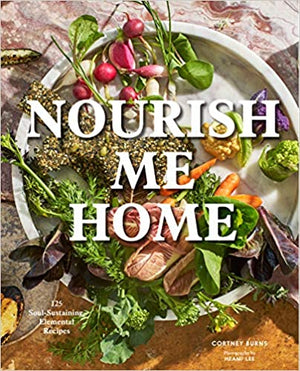Cortney Burns. Nourish Me Home: 125 Soul-Sustaining, Elemental Recipes. SIGNED!