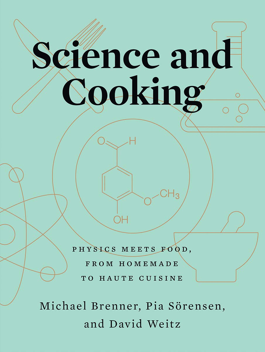 Pre-order! Michael Brenner, Pia Sörensen & David Weitz. Science and Cooking: Physics Meets Food, From Homemade to Haute Cuisine. Expected: October 2020.