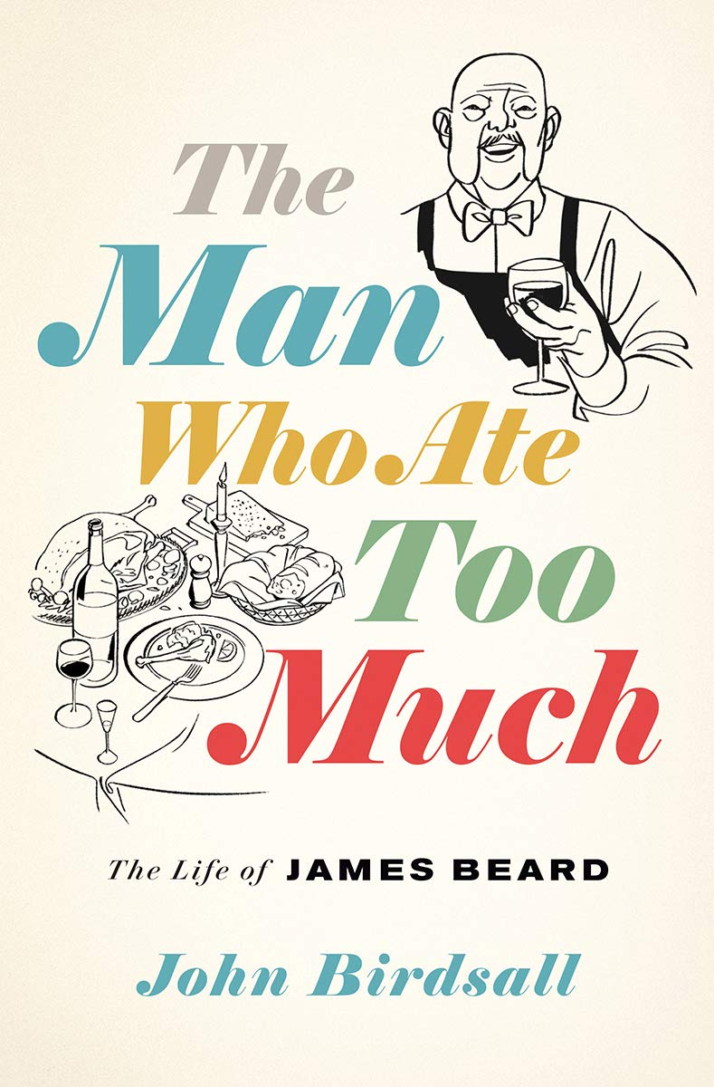 Pre-order! John Birdsall. The Man Who Ate Too Much: The Life of James Beard. Expected: October 2020.