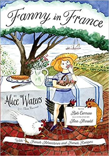 (Children's) Alice Waters. Fanny in France: Travel Adventures of a Chef's Daughter, with Recipes.