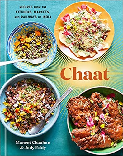 PRE-ORDER! Maneet Chauhan and Jody Eddy. Chaat: Recipes from the Kitchens, Markets, and Railways of India. Expected: October 2020.