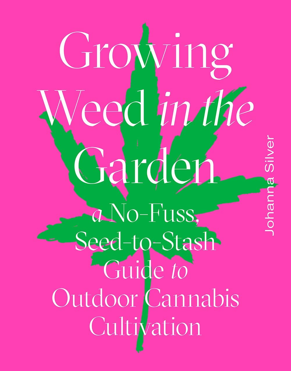 FREE AUTHOR EVENT! Sun. June 28 • Johanna Montenegro • Growing Weed in the Garden: A No-Fuss, Seed-to-Stash Guide to Outdoor Cannabis Cultivation • 3:00 P.M.