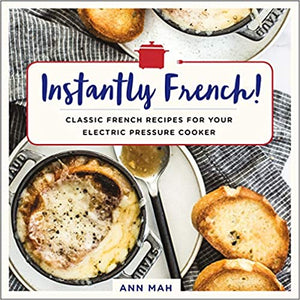 Ann Mah. Instantly French!: Classic French Recipes for Your Electric Pressure Cooker.