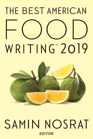 Samin Nosrat, ed. The Best American Food Writing 2019
