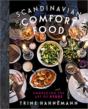 Trine Hahnemann. Scandinavian Comfort Food: Embracing the Art of Hygge.