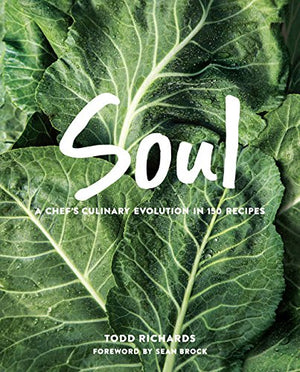 SIGNED! Todd Richards. SOUL: A Chef's Culinary Evolution in 150 Recipes