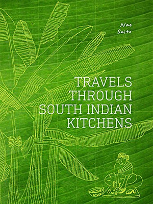 (Indian) Nao Saito. Travels Through South Indian Kitchens