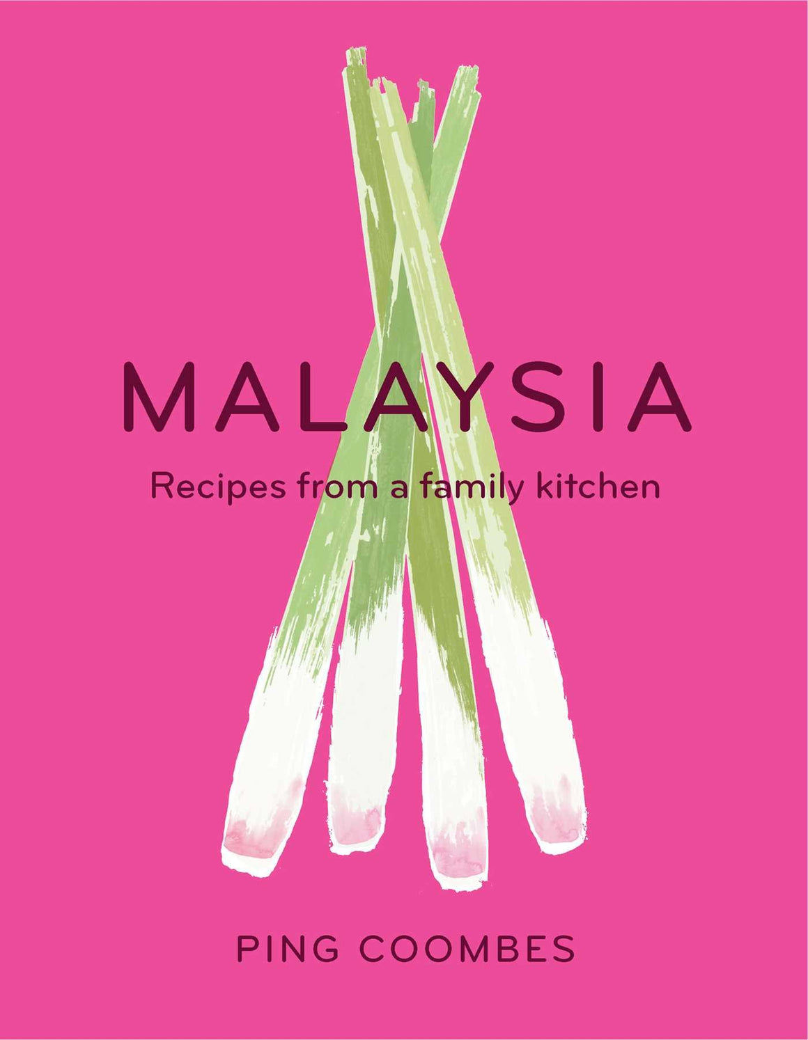 Ping Coombes. Malaysia: Recipes From a Family Kitchen