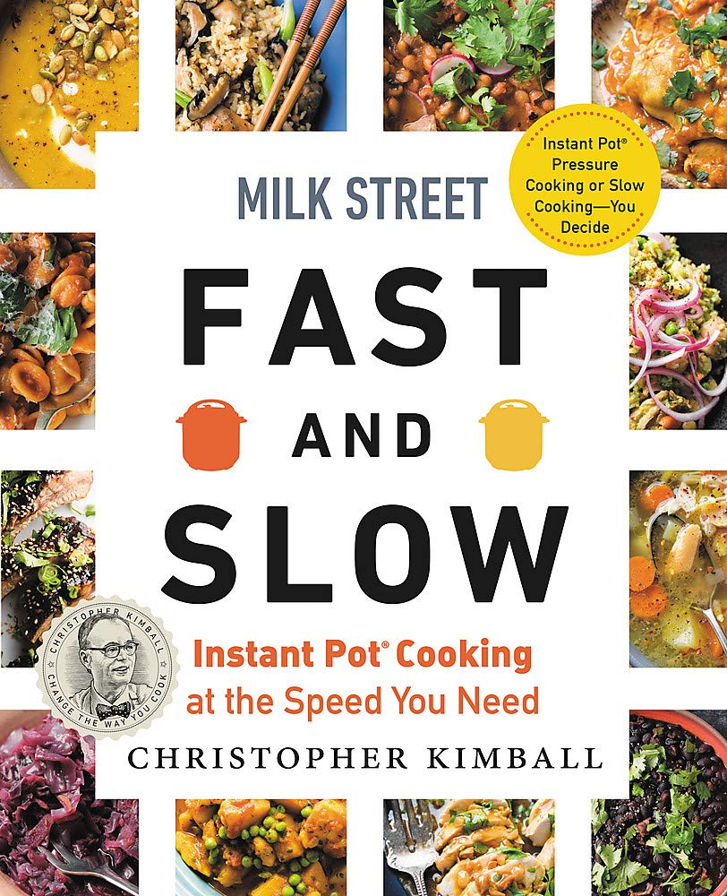 Christopher Kimball. Milk Street Fast and Slow: Instant Pot Cooking at the Speed You Need.