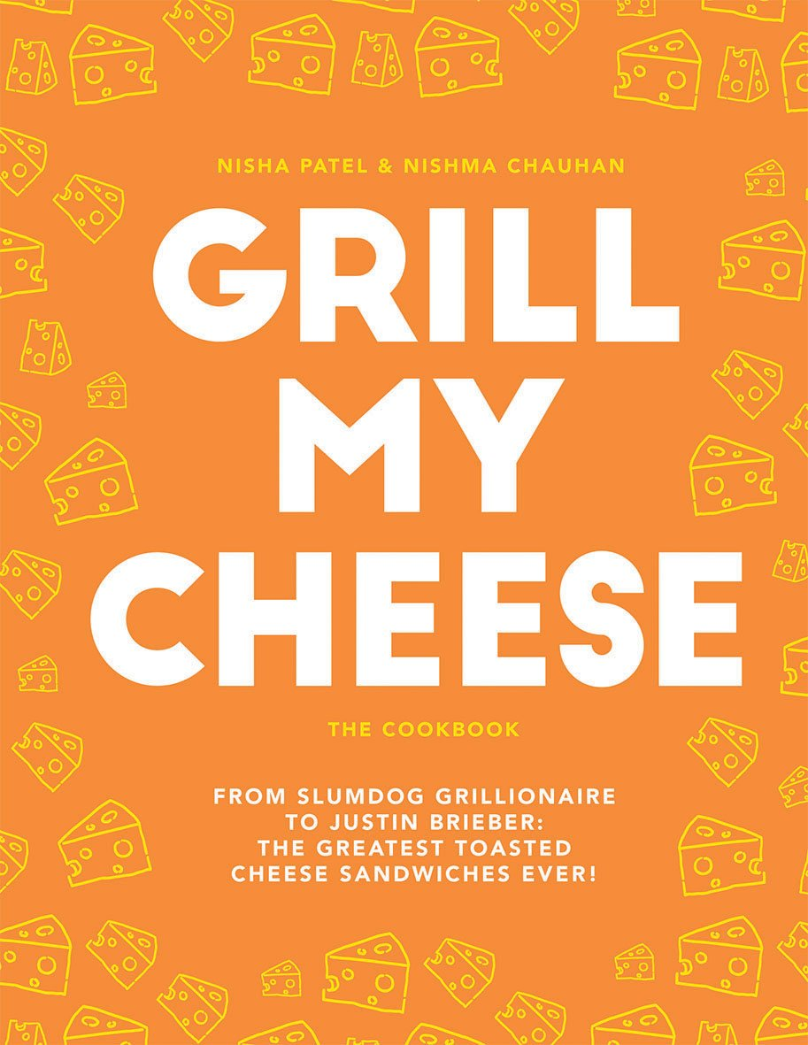 (Comfort Food) Nisha Patel & Nishma Chauhan. Grill My Cheese: The Cookbook: From Slumdog Grillionaire to Justin Brieber: The Greatest Toasted Cheese Sandwiches Ever!