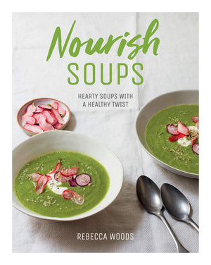 (Soup) Rebecca Woods. Nourish Soups: Hearty Soups with a Healthy Twist