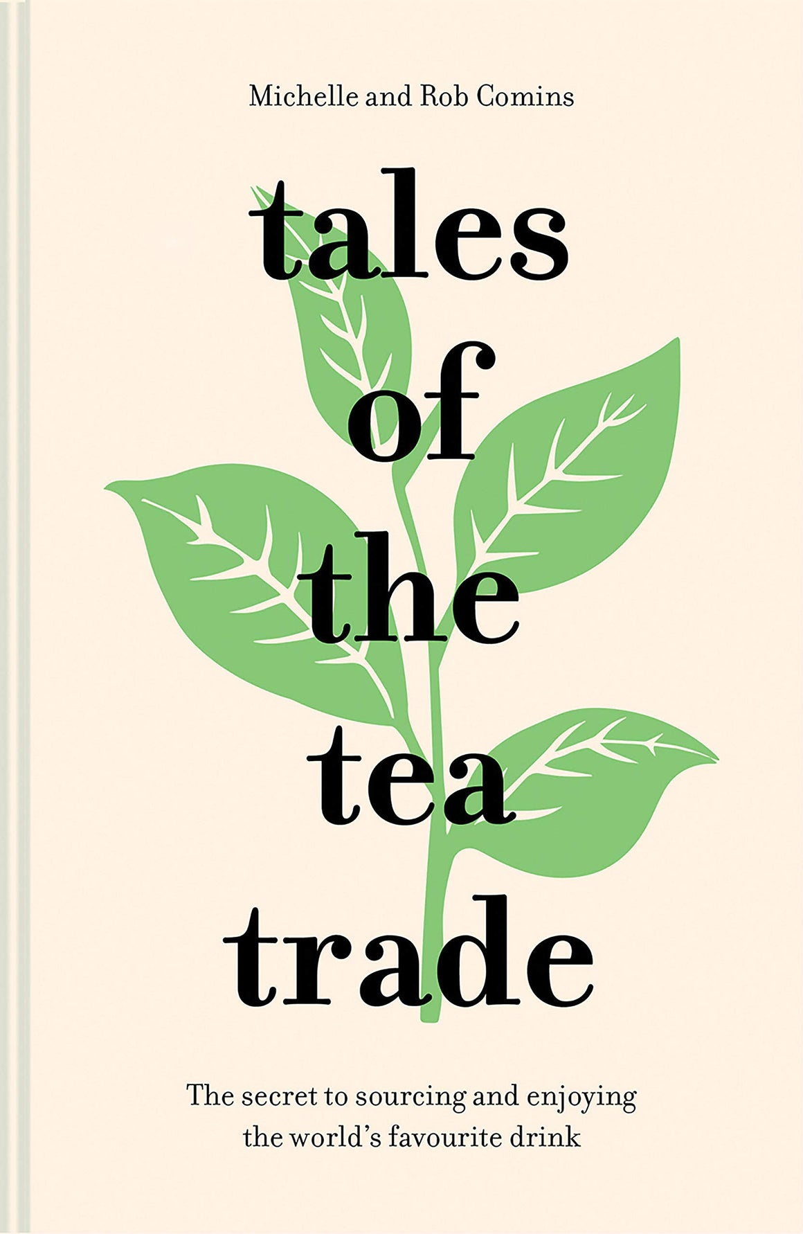 Michelle Comins and Rob Comins. Tales of the Tea Trade: The Secret to Sourcing and Enjoying the World's Favorite Drink
