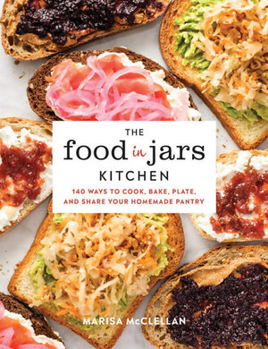 SIGNED! Marissa McClellan. The Food in Jars Kitchen: 140 Ways to Cook, Bake, Plate, and Share Your Homemade Pantry