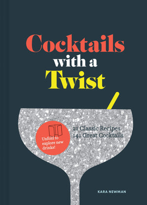 Kara Newman • Cocktails with a Twist: 21 Classic Recipes. 141 Great Cocktails and Nightcap: More than 40 Cocktails to Close Out Any Evening