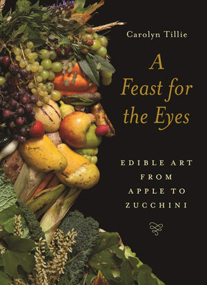 A Feast for the Eyes: Edible Art from Apple to Zucchini. SIGNED!